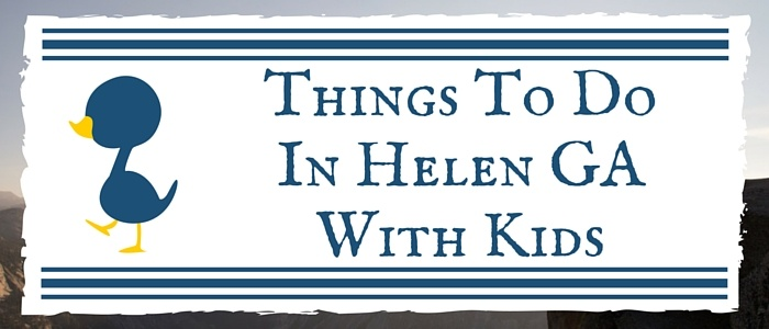 Things To Do In Helen GA With Kids