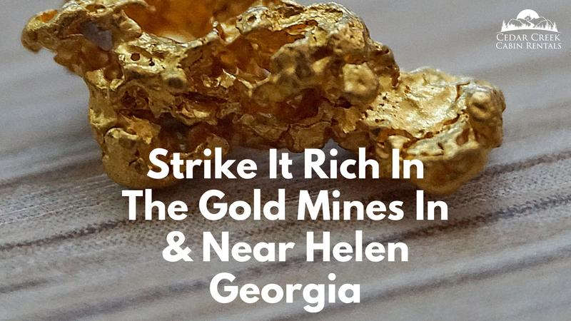 Strike It Rich In The Gold Mines In And Near Helen Georgia